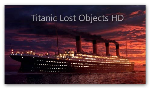 Titanic Lost Objects HD (2012)